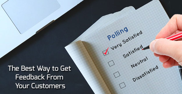 the ways to get customer feedback How you can use customer feedback to improve your  there are a number of ways to gather customer feedback,  social media is a great place to get feedback.