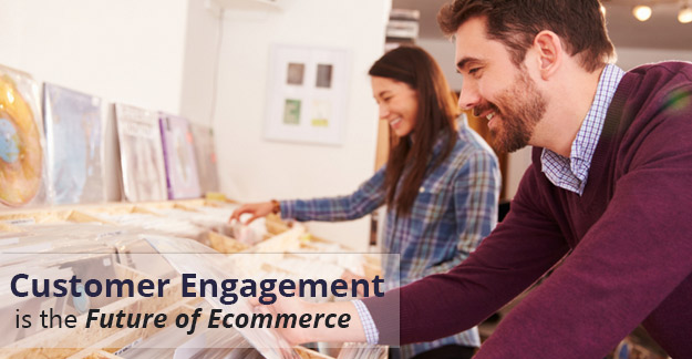 Importance of Customer Engagement: Why Customer Engagement is the Future of Ecommerce