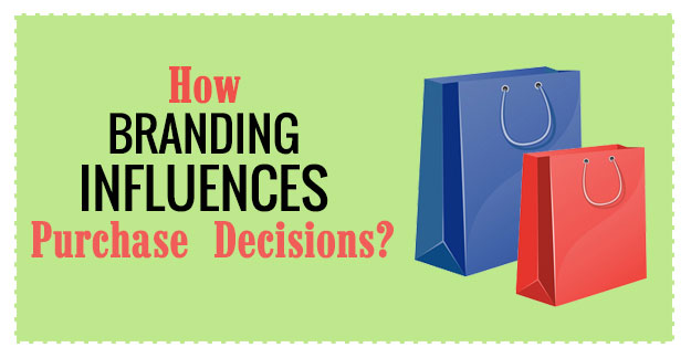 Importance of Branding: How Branding Influences Purchase Decisions?